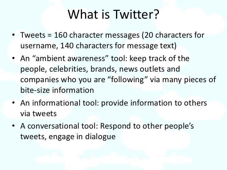 """What is Twitter? • Tweets = 160 character messages (20 characters for   username, 140 characters for message text) • An """"a..."""