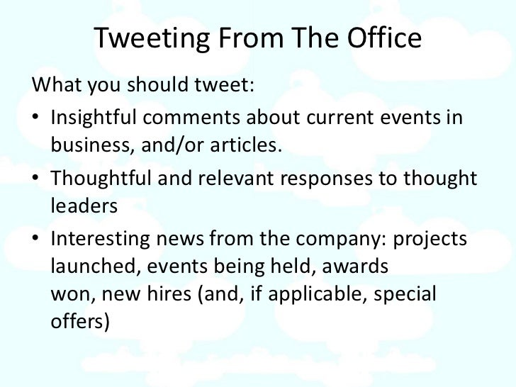 Tweeting From The Office What you should tweet: • Insightful comments about current events in   business, and/or articles....
