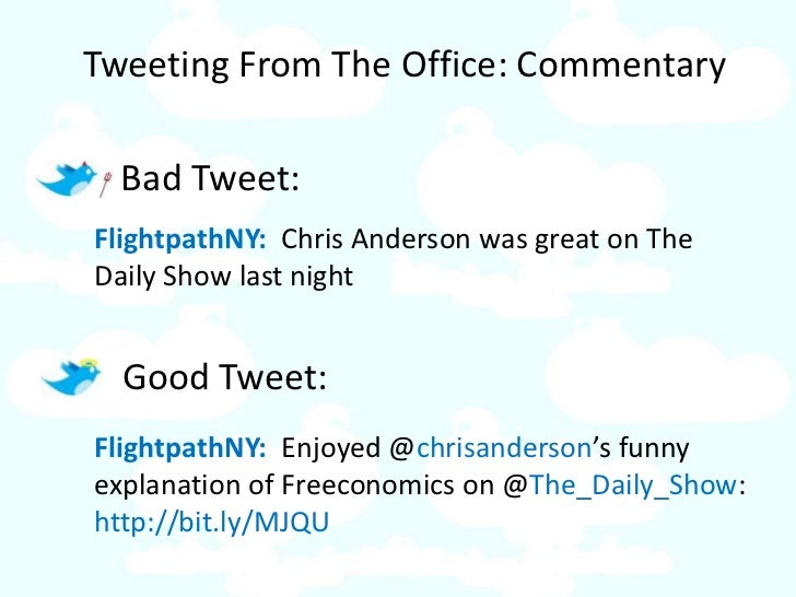 Tweeting From The Office: Commentary    Bad Tweet: FlightpathNY: Chris Anderson was great on The Daily Show last night    ...