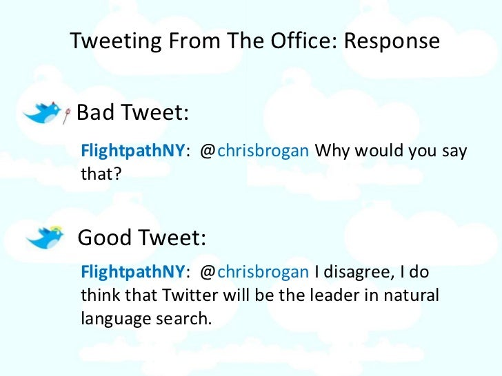 Tweeting From The Office: Response  Bad Tweet: FlightpathNY: @chrisbrogan Why would you say that?   Good Tweet: Flightpath...