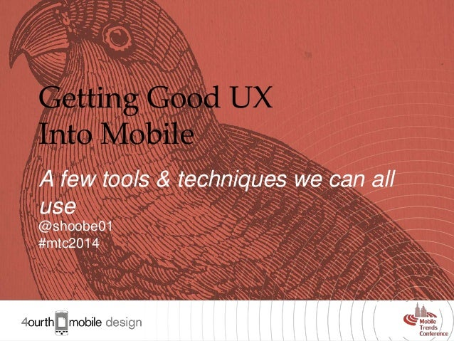 Getting Good UX Into Mobile A few tools & techniques we can all use @shoobe01 #mtc2014  1