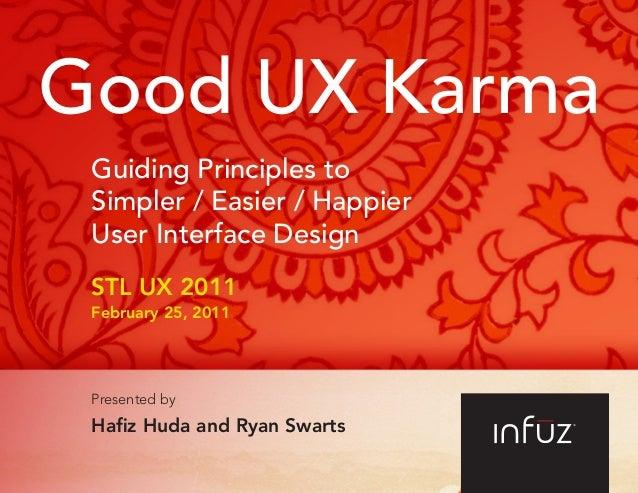 Good UX KarmaGuiding Principles toSimpler / Easier / HappierUser Interface DesignSTL UX 2011February 25, 2011Presented byH...