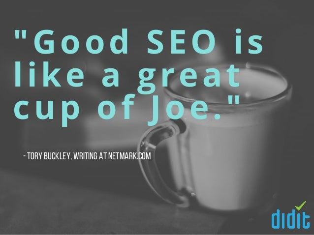 """Good SEO is like a great cup of Joe."" -ToryBuckley,writing at NetMark.com"