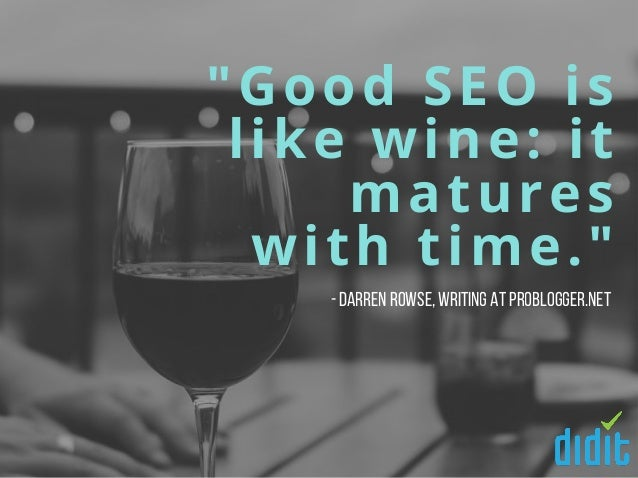 """""""Good SEO is like wine: it matures with time."""" -Darren Rowse,writing at Problogger.net"""