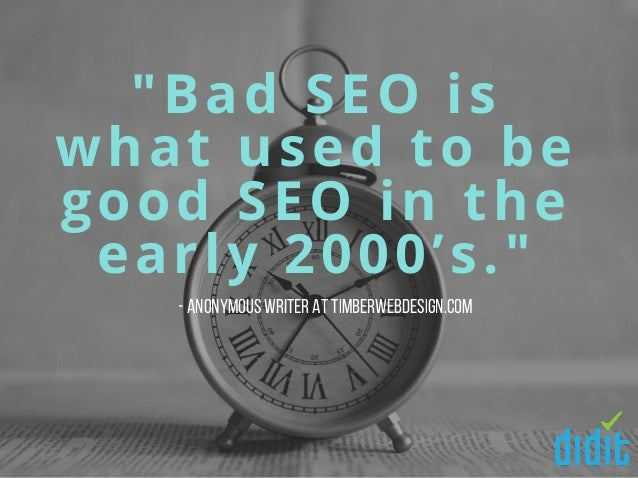 """""""Bad SEO is what used to be good SEO in the early 2000's."""" -Anonymous writer at TimberWebDesign.com"""