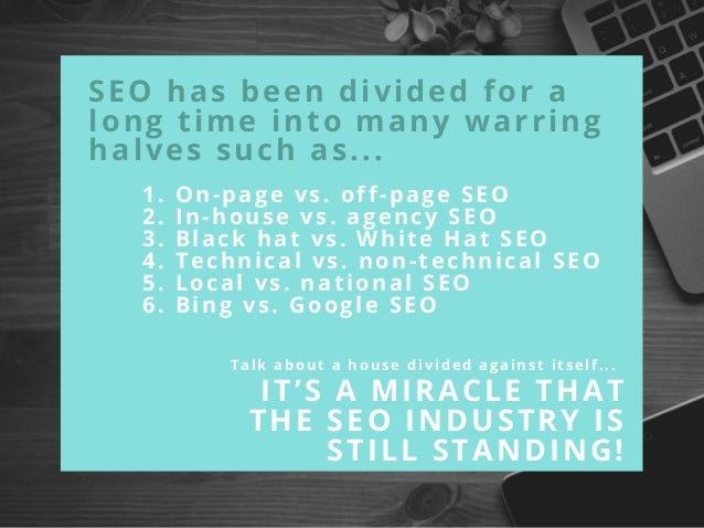 SEO has been divided for a long time into many warring halves such as... 1. On-page vs. off-page SEO 2. In-house vs. agenc...