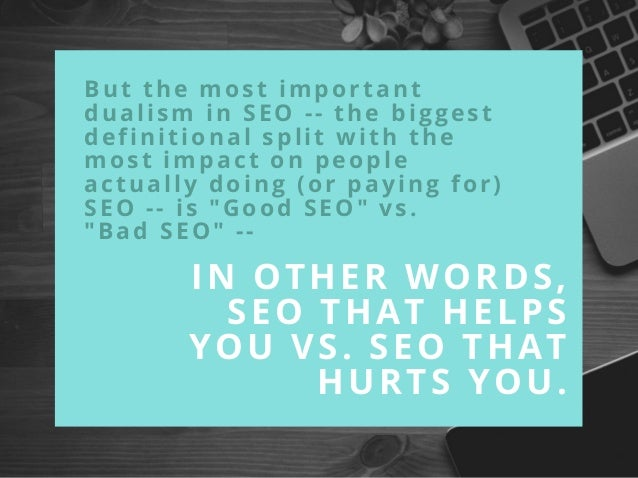 But the most important dualism in SEO -- the biggest definitional split with the most impact on people actually doing (or ...