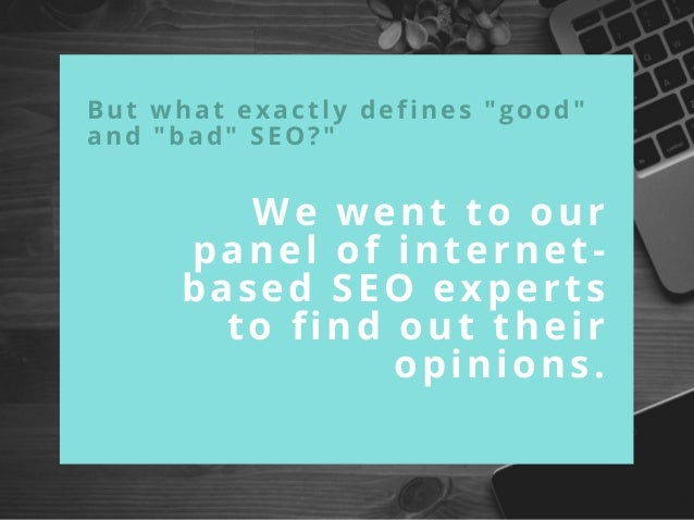 """But what exactly defines """"good"""" and """"bad"""" SEO?"""" We went to our panel of internet- based SEO experts to find out their opin..."""