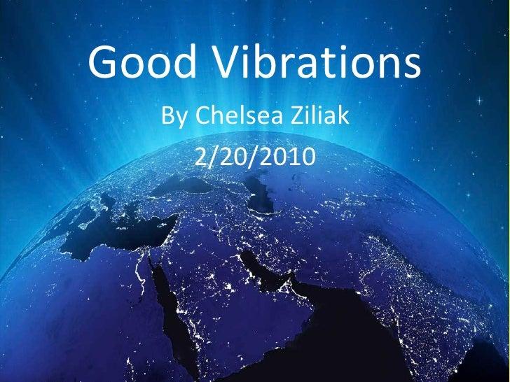 Good Vibrations By Chelsea Ziliak 2/20/2010