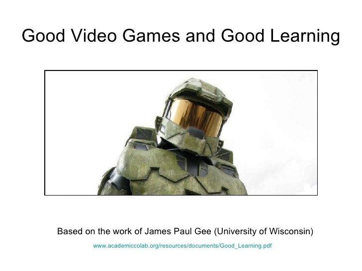 Based on the work of James Paul Gee (University of Wisconsin) www.academiccolab.org/resources/documents/Good_Learning.pdf ...