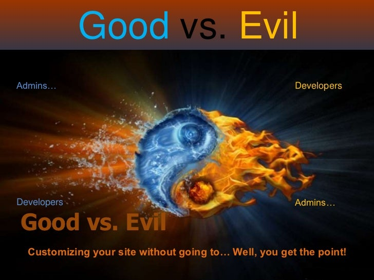 Good vs. EvilAdmins…                                                DevelopersDevelopers                                  ...