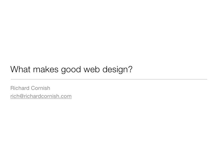 What makes good web design? Richard Cornish rich@richardcornish.com