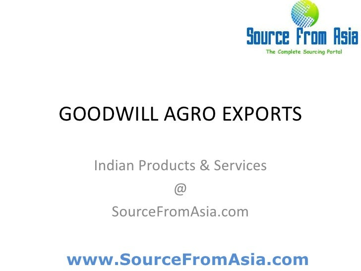 GOODWILL AGRO EXPORTS <br />Indian Products & Services<br />@<br />SourceFromAsia.com<br />