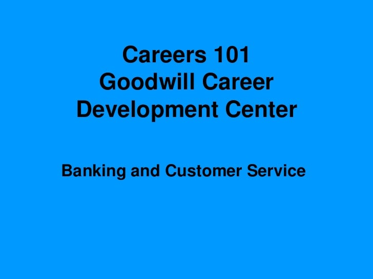 Careers 101   Goodwill Career Development CenterBanking and Customer Service
