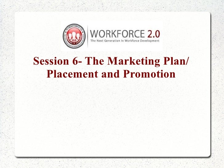 Session 6- The Marketing Plan/  Placement and Promotion