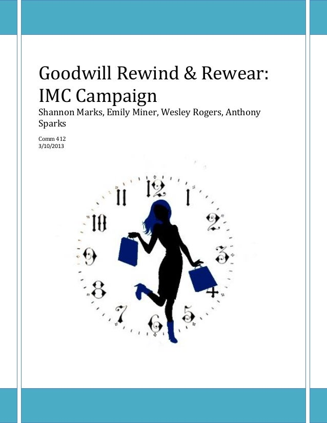 Goodwill Rewind & Rewear:IMC CampaignShannon Marks, Emily Miner, Wesley Rogers, AnthonySparksComm 4123/10/2013