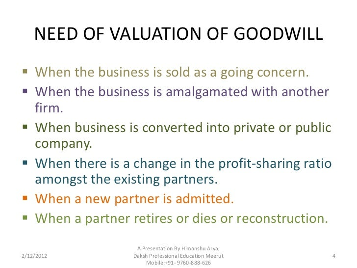 valuation shares and goodwill What's business goodwill, and how do you account for it in your books additionally, a company should list the value of goodwill on a balance sheet in cases when it purchases another business for a price higher than the recorded value of assets.