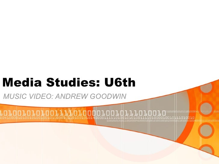 Media Studies: U6th  MUSIC VIDEO: ANDREW GOODWIN