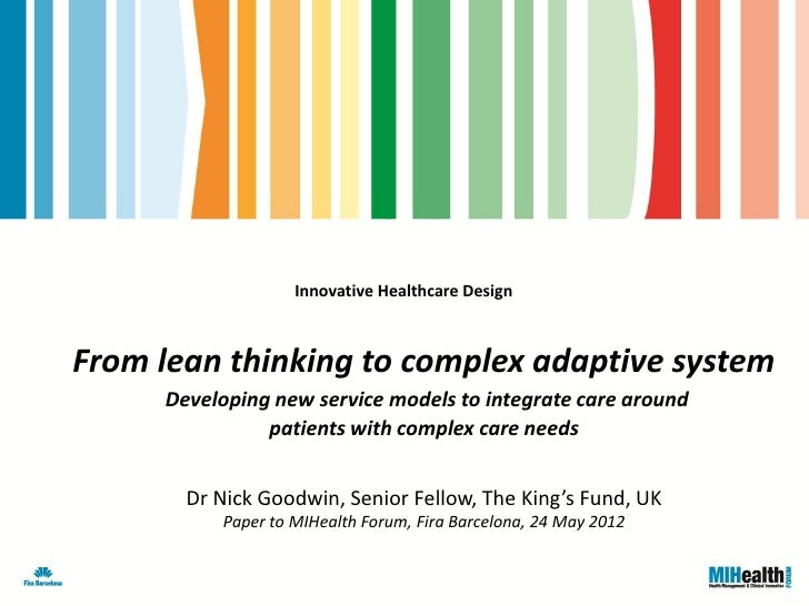 Innovative Healthcare DesignFrom lean thinking to complex adaptive system     Developing new service models to integrate c...