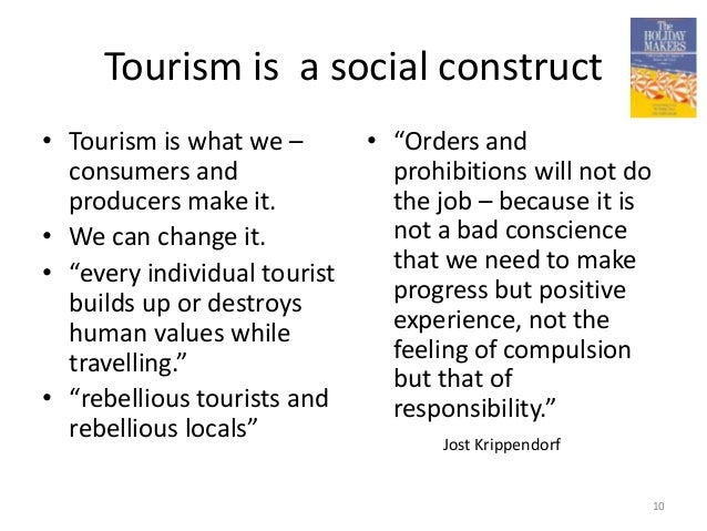 """Tourism is a social construct • Tourism is what we – consumers and producers make it. • We can change it. • """"every individ..."""