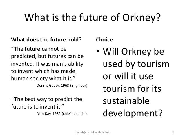 """What is the future of Orkney? What does the future hold? """"The future cannot be predicted, but futures can be invented. It ..."""