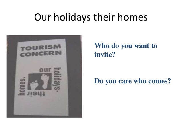 Our holidays their homes Who do you want to invite? Do you care who comes?