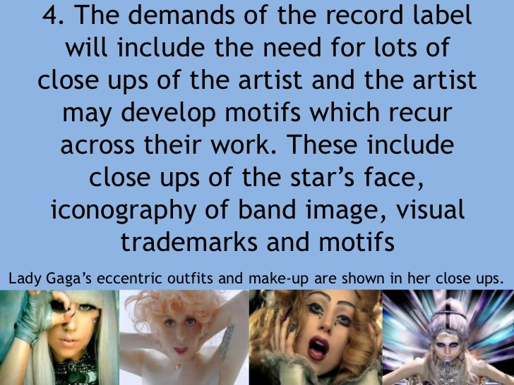 4. The demands of the record label will include the need for lots of close ups of the artist and the artist may develop mo...