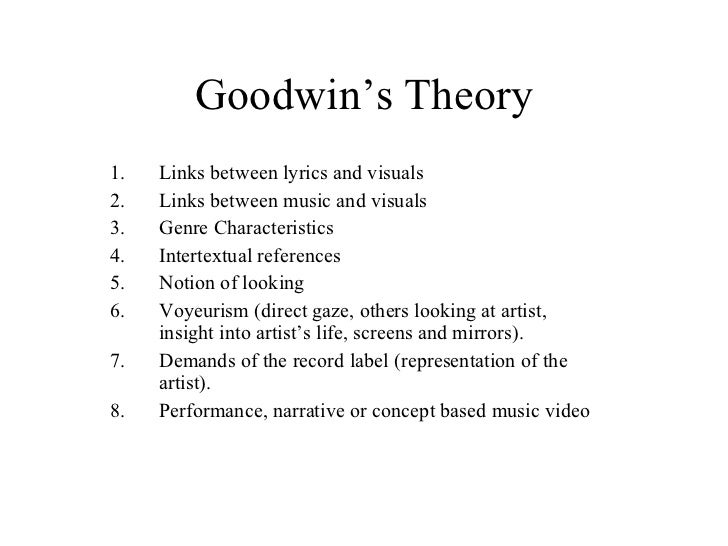 Goodwin's Theory <ul><li>Links between lyrics and visuals </li></ul><ul><li>Links between music and visuals </li></ul><ul>...