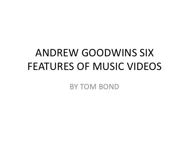 ANDREW GOODWINS SIXFEATURES OF MUSIC VIDEOS       BY TOM BOND