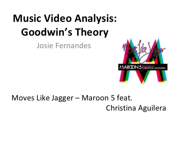 Moves Like Jagger – Maroon 5 feat.  Christina Aguilera  Music Video Analysis: Goodwin's Theory Josie Fernandes