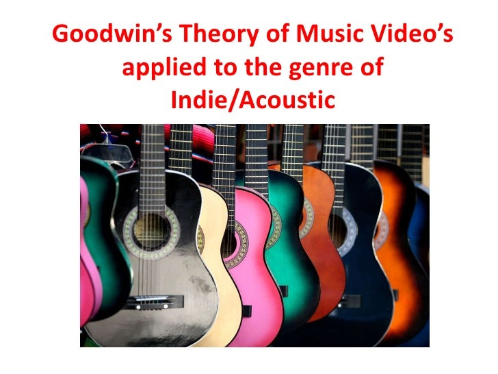 Goodwin's Theory of Music Video's applied to the genre of Indie/Acoustic<br />