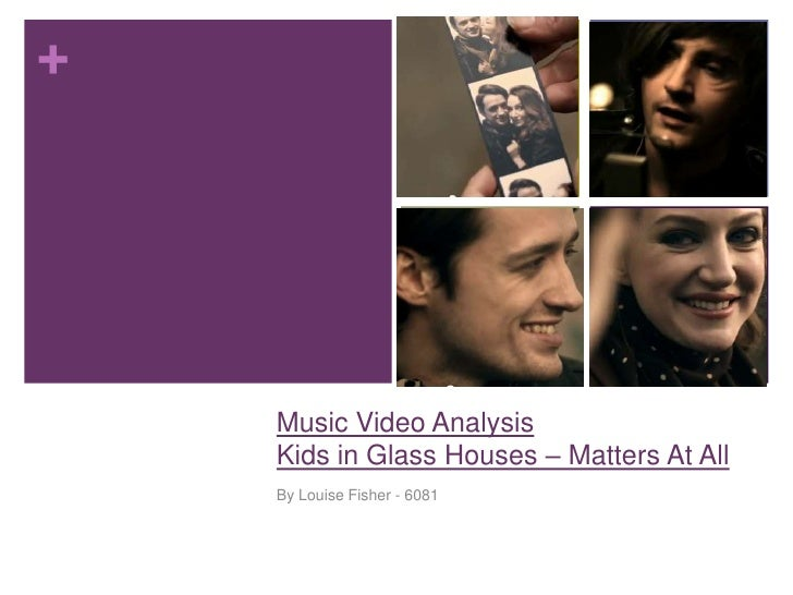 +    Music Video Analysis    Kids in Glass Houses – Matters At All    By Louise Fisher - 6081