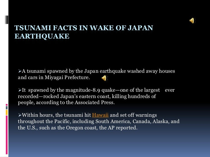 Tsunami Facts in Wake of Japan Earthquake<br /><ul><li>A tsunami spawned by the Japan earthquake washed away houses and ca...