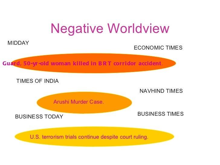 Negative Worldview <ul><li>MIDDAY </li></ul>Guard, 50-yr-old woman killed in BRT corridor accident . Arushi Murder Case. U...