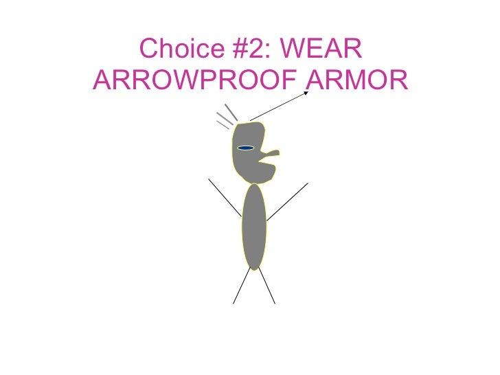Choice #2: WEAR ARROWPROOF ARMOR