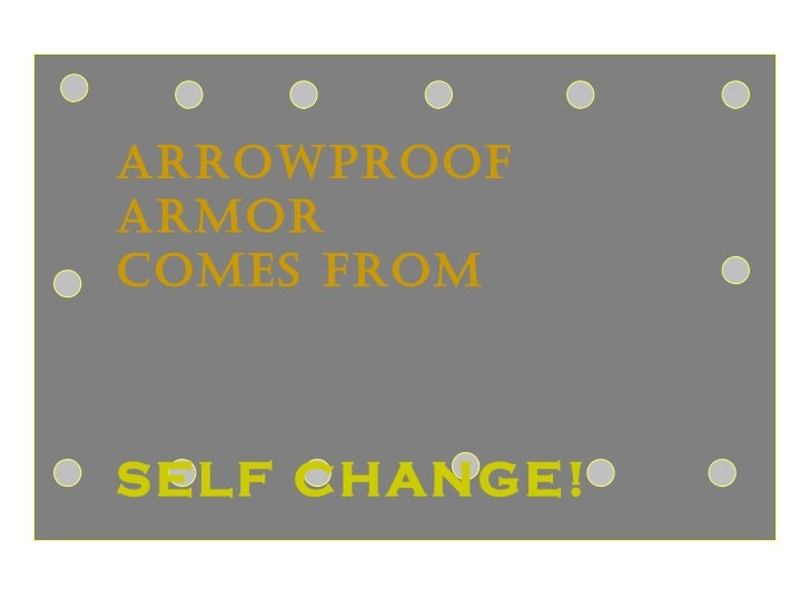 ARROWPROOF ARMOR  COMES FROM SELF CHANGE!