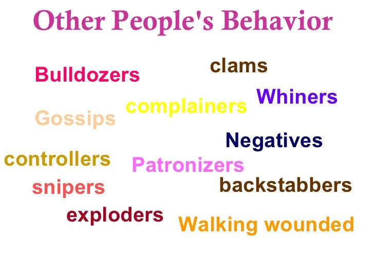 Bulldozers Gossips Patronizers Whiners Negatives complainers snipers backstabbers clams Walking wounded controllers explod...
