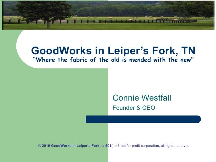 """GoodWorks in Leiper's Fork, TN """"Where the fabric of the old is mended with the new"""" Connie Westfall Founder & CEO © 2010 G..."""