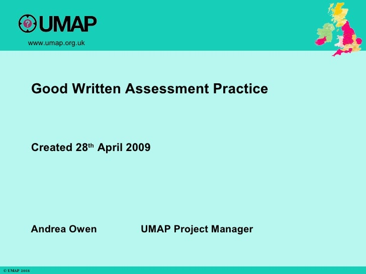 Good Written Assessment Practice Created 28 th  April 2009 Andrea Owen  UMAP Project Manager