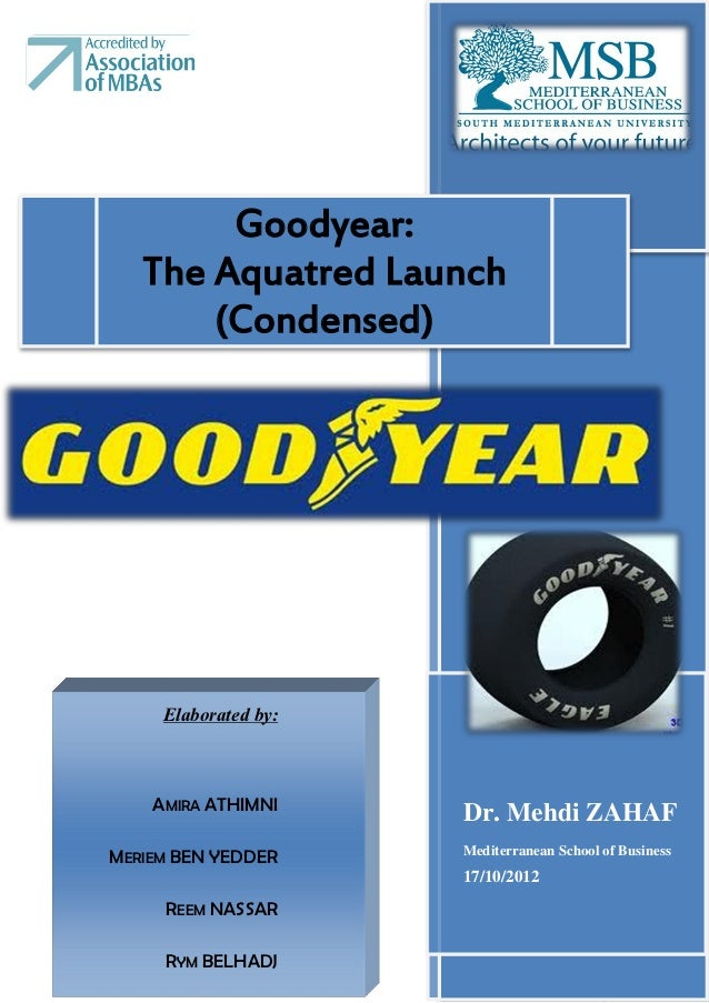 Goodyear:   The Aquatred Launch       (Condensed)     Elaborated by:    AMIRA ATHIMNI                      Dr. Mehdi ZAHAF...