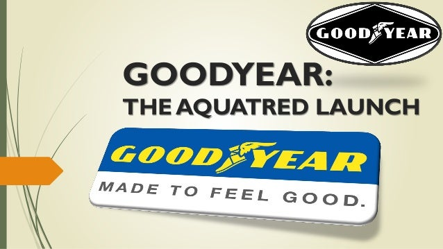 GOODYEAR: THE AQUATRED LAUNCH