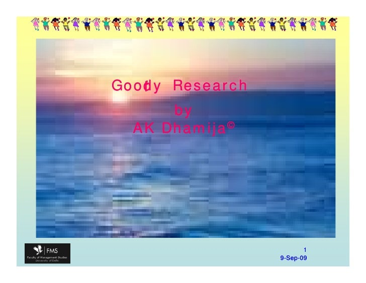 Goody Research    f       by   AK Dhamija©                             1                  9-Sep-09                    Sep-