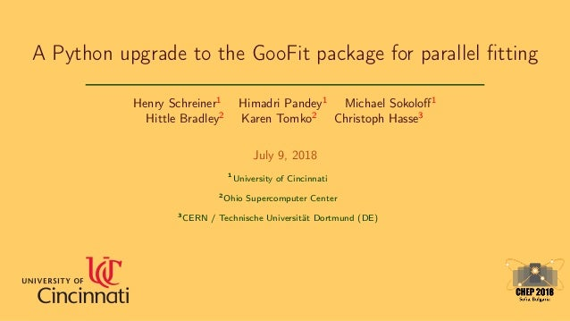 A Python upgrade to the GooFit package for parallel fitting Henry Schreiner1 Himadri Pandey1 Michael Sokoloff1 Hittle Bradle...