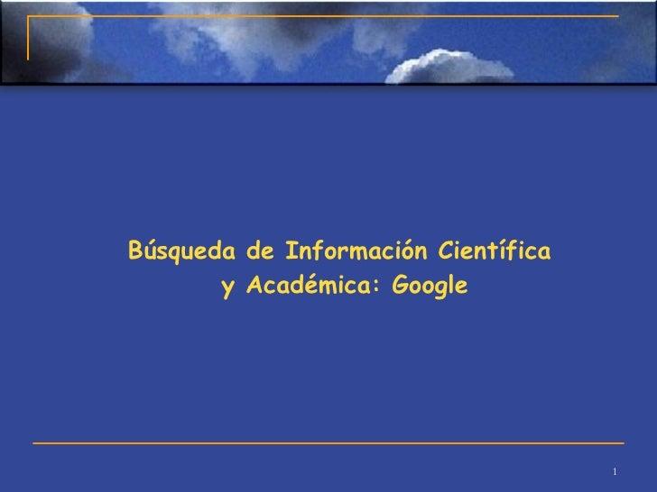 Búsqueda de Información Científica  y Académica: Google