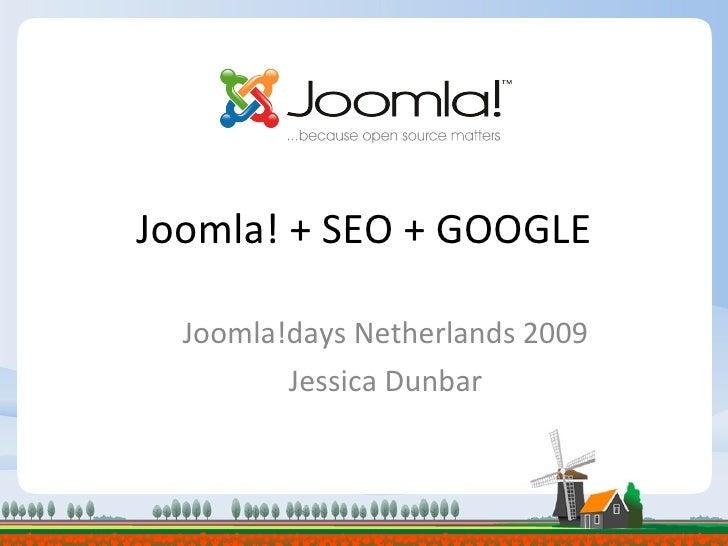 Joomla! + SEO + GOOGLE Joomla!days Netherlands 2009 Jessica Dunbar