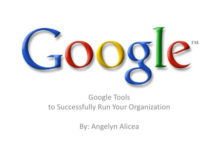 Google Tools<br />to Successfully Run Your Organization<br />By: Angelyn Alicea<br />