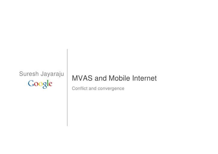 Suresh Jayaraju                   MVAS and Mobile Internet                   Conflict and convergence