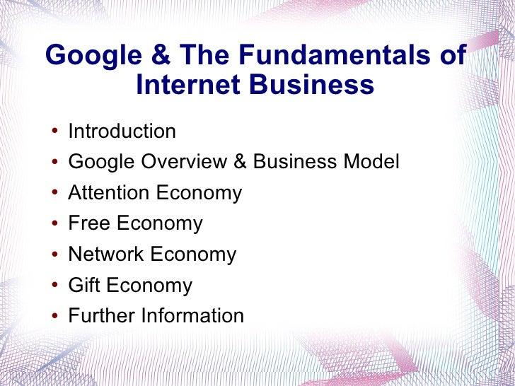 Google & The Fundamentals of Internet Business <ul><li>Introduction </li></ul><ul><li>Google Overview & Business Model </l...