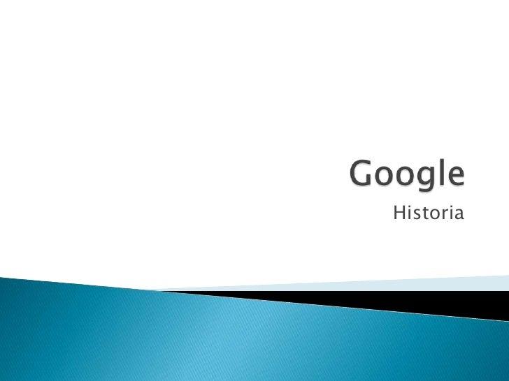 Google<br />Historia<br />