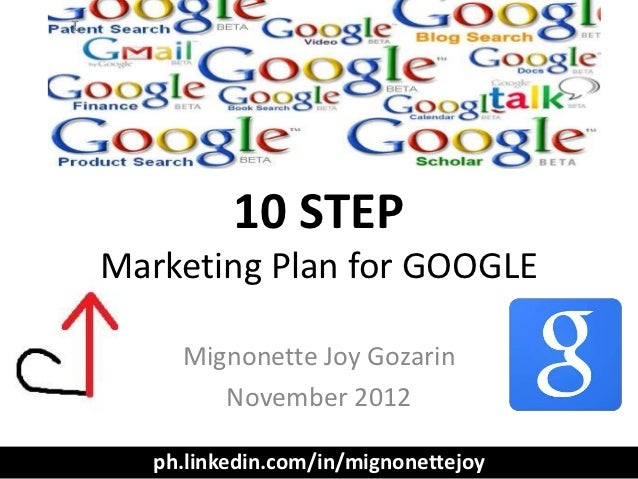 10 STEPMarketing Plan for GOOGLE     Mignonette Joy Gozarin        November 2012   ph.linkedin.com/in/mignonettejoy